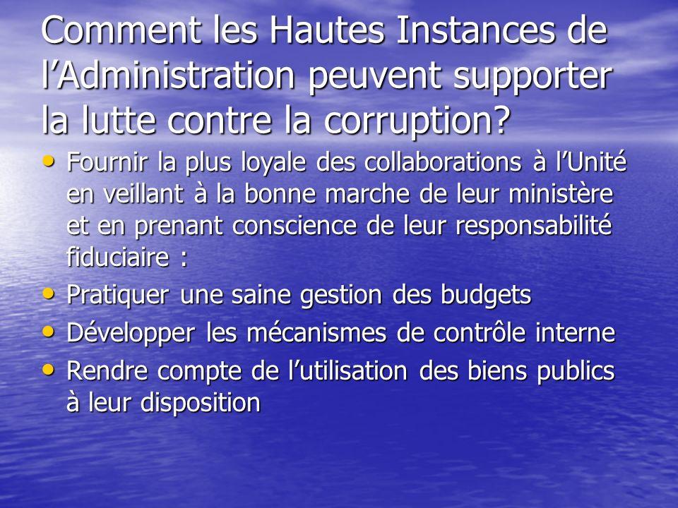 Comment les Hautes Instances de lAdministration peuvent supporter la lutte contre la corruption? Fournir la plus loyale des collaborations à lUnité en