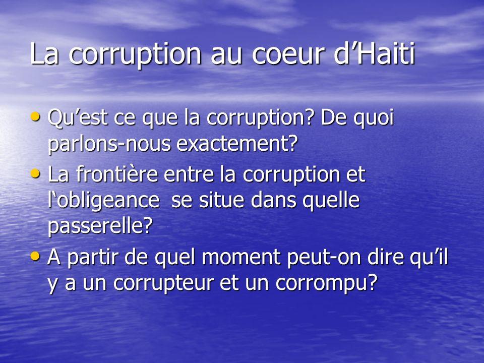 La corruption au coeur dHaiti Quest ce que la corruption? De quoi parlons-nous exactement? Quest ce que la corruption? De quoi parlons-nous exactement
