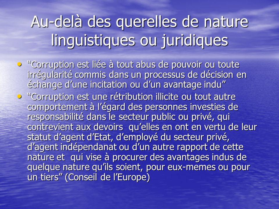 Au-delà des querelles de nature linguistiques ou juridiques Corruption est liée à tout abus de pouvoir ou toute irrégularité commis dans un processus