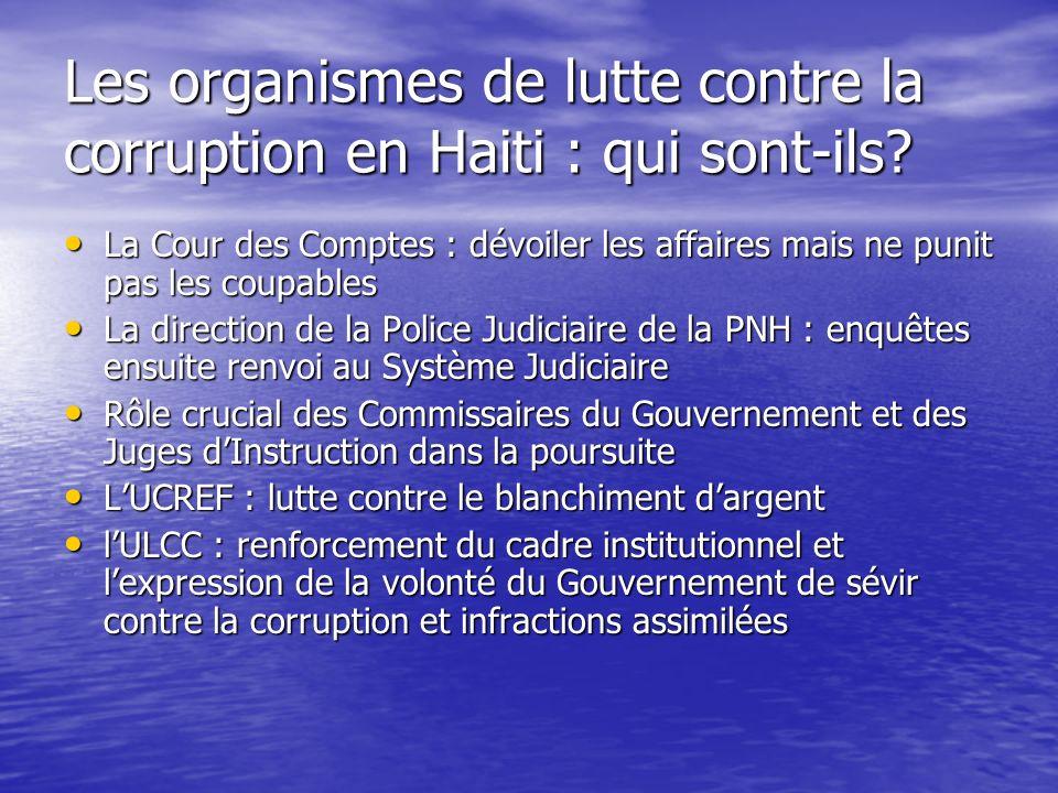 Les organismes de lutte contre la corruption en Haiti : qui sont-ils? La Cour des Comptes : dévoiler les affaires mais ne punit pas les coupables La C