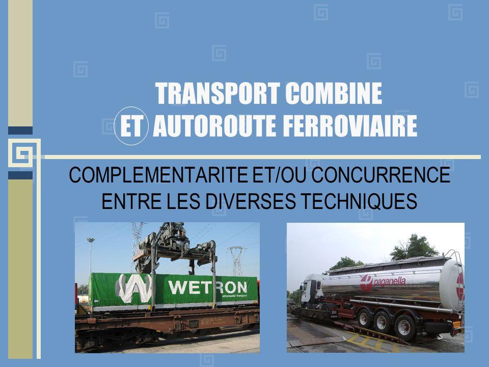 TRANSPORT COMBINE ET AUTOROUTE FERROVIAIRE COMPLEMENTARITE ET/OU CONCURRENCE ENTRE LES DIVERSES TECHNIQUES