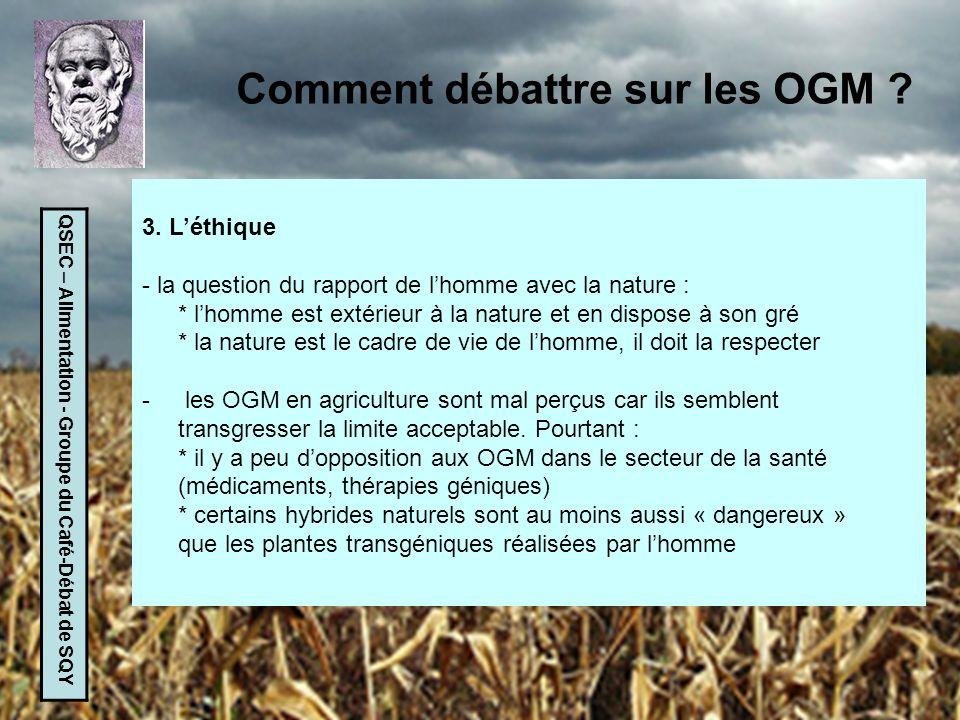 QSEC – Alimentation - Groupe du Café-Débat de SQY Comment débattre sur les OGM ? 3. Léthique - la question du rapport de lhomme avec la nature : * lho