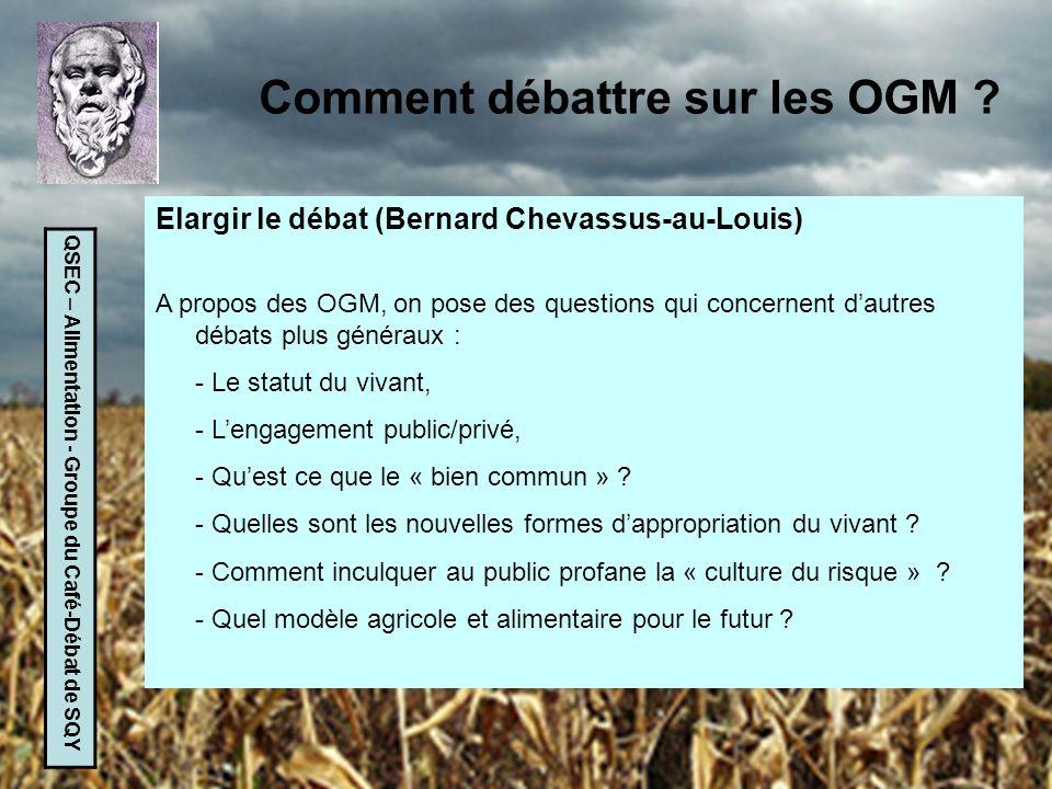 QSEC – Alimentation - Groupe du Café-Débat de SQY Comment débattre sur les OGM ? Elargir le débat (Bernard Chevassus-au-Louis) A propos des OGM, on po