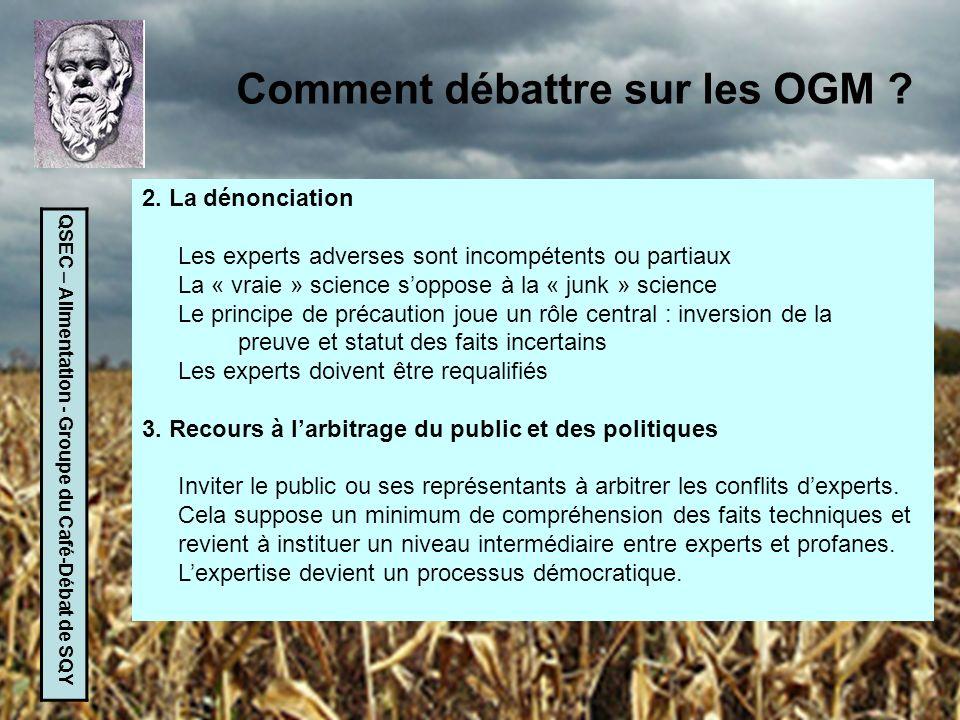 QSEC – Alimentation - Groupe du Café-Débat de SQY Comment débattre sur les OGM ? 2. La dénonciation Les experts adverses sont incompétents ou partiaux