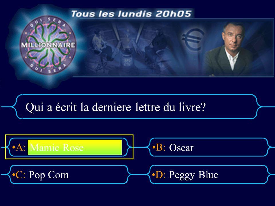 A:B: D:C: Qui a écrit la derniere lettre du livre? Pop CornPeggy Blue Mamie Rose Oscar