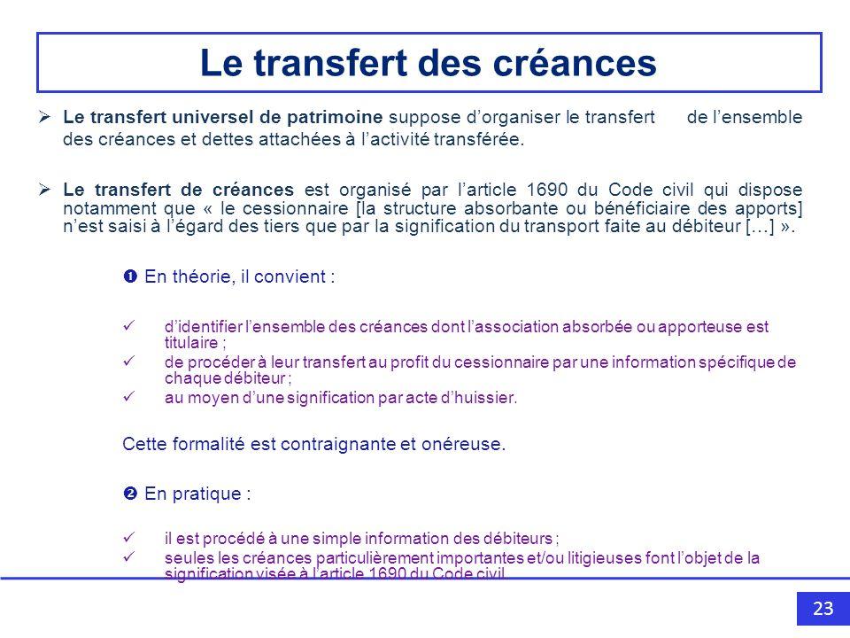 23 Le transfert universel de patrimoine suppose dorganiser le transfert de lensemble des créances et dettes attachées à lactivité transférée.