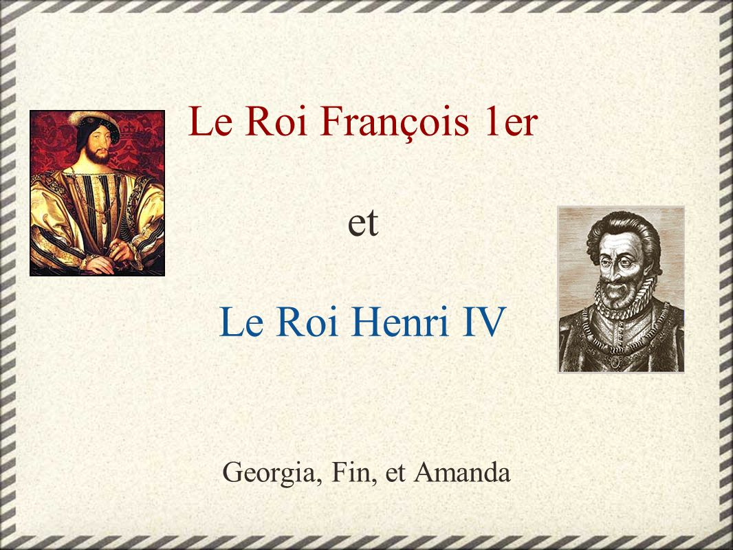 Le Roi François 1er et Le Roi Henri IV Georgia, Fin, et Amanda