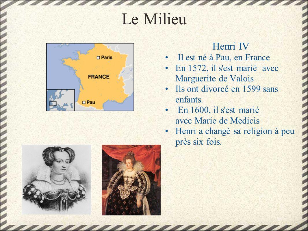 Le Milieu Henri IV Il est né à Pau, en France En 1572, il s'est marié avec Marguerite de Valois Ils ont divorcé en 1599 sans enfants. En 1600, il s'es