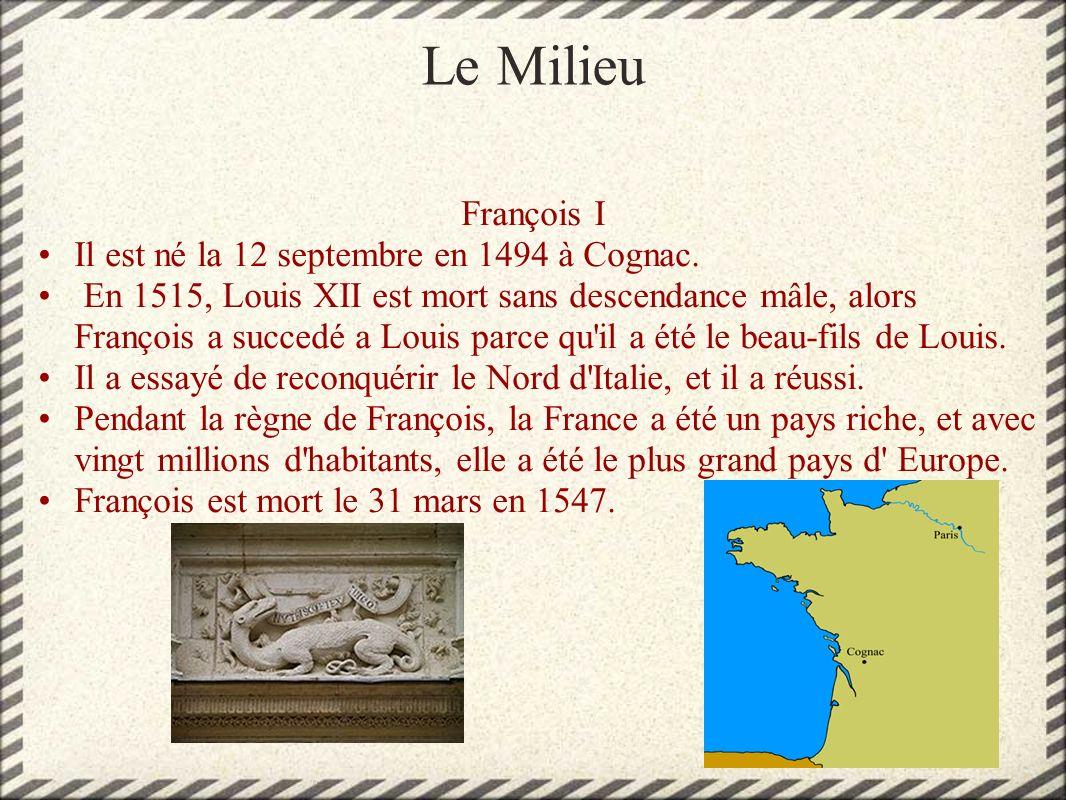 François I Il est né la 12 septembre en 1494 à Cognac. En 1515, Louis XII est mort sans descendance mâle, alors François a succedé a Louis parce qu'il