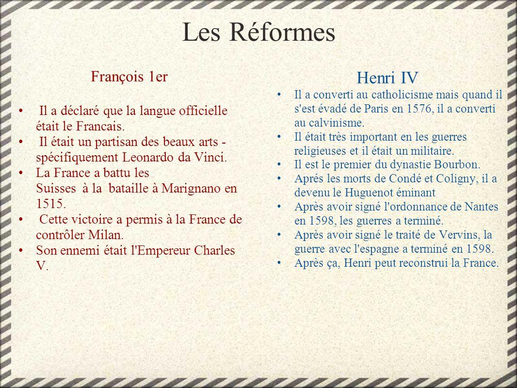 Les Réformes François 1er Il a déclaré que la langue officielle était le Francais. Il était un partisan des beaux arts - spécifiquement Leonardo da Vi