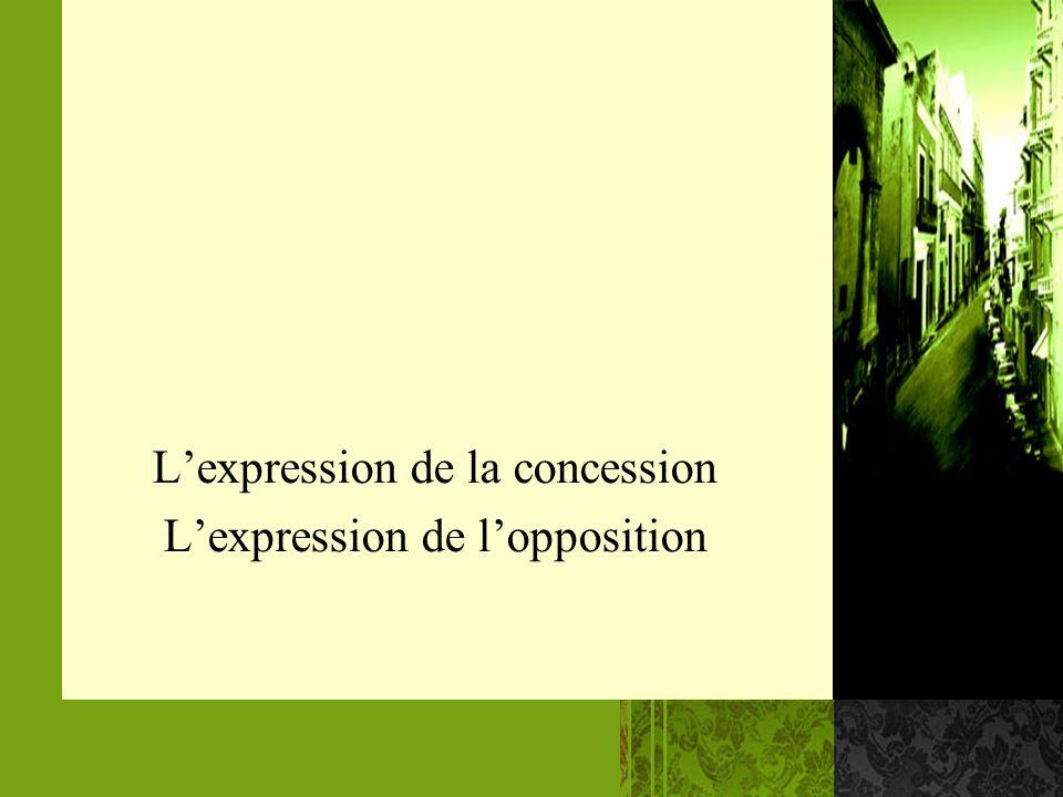 Lexpression de la concession Lexpression de lopposition