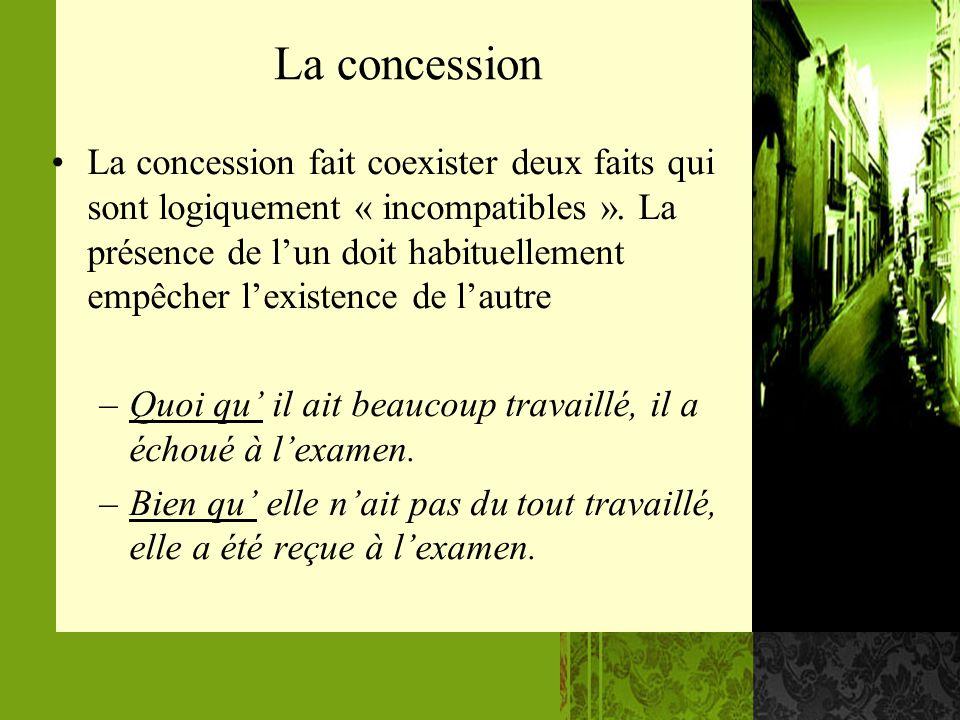 La concession La concession fait coexister deux faits qui sont logiquement « incompatibles ». La présence de lun doit habituellement empêcher lexisten
