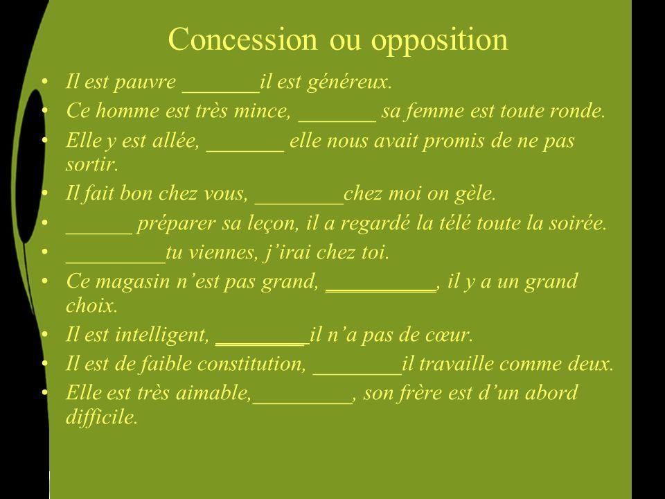 Concession ou opposition Il est pauvre mais il est généreux.