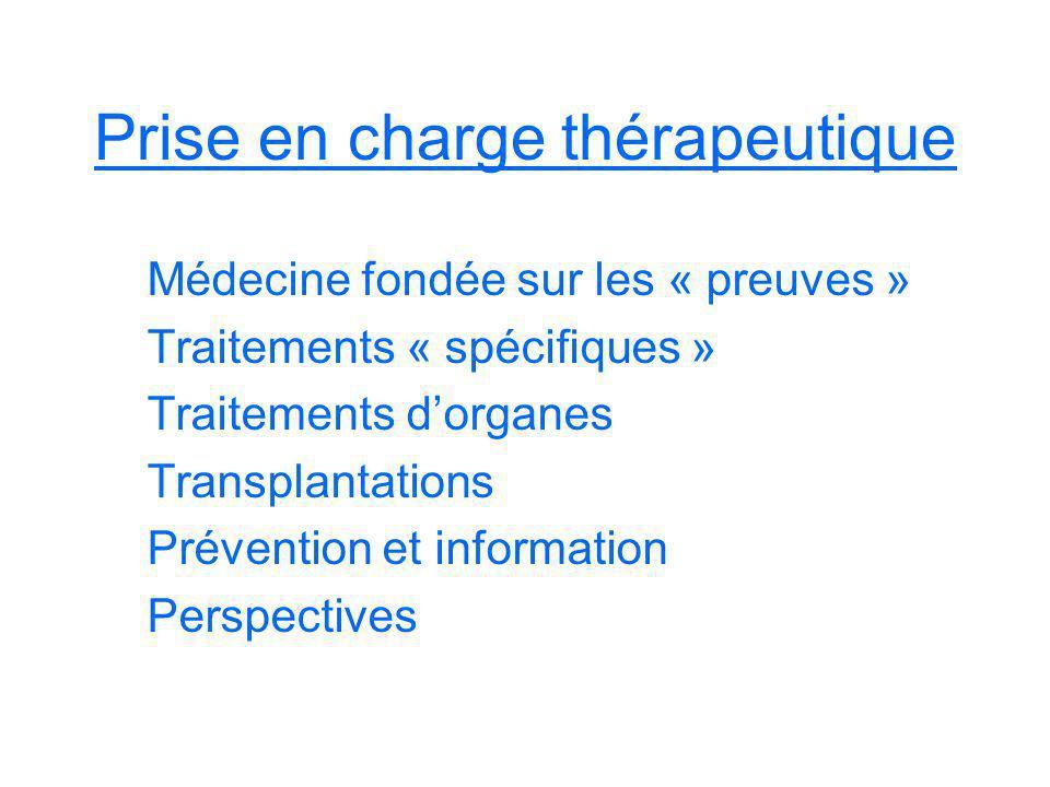 Prise en charge thérapeutique Médecine fondée sur les « preuves » Traitements « spécifiques » Traitements dorganes Transplantations Prévention et info
