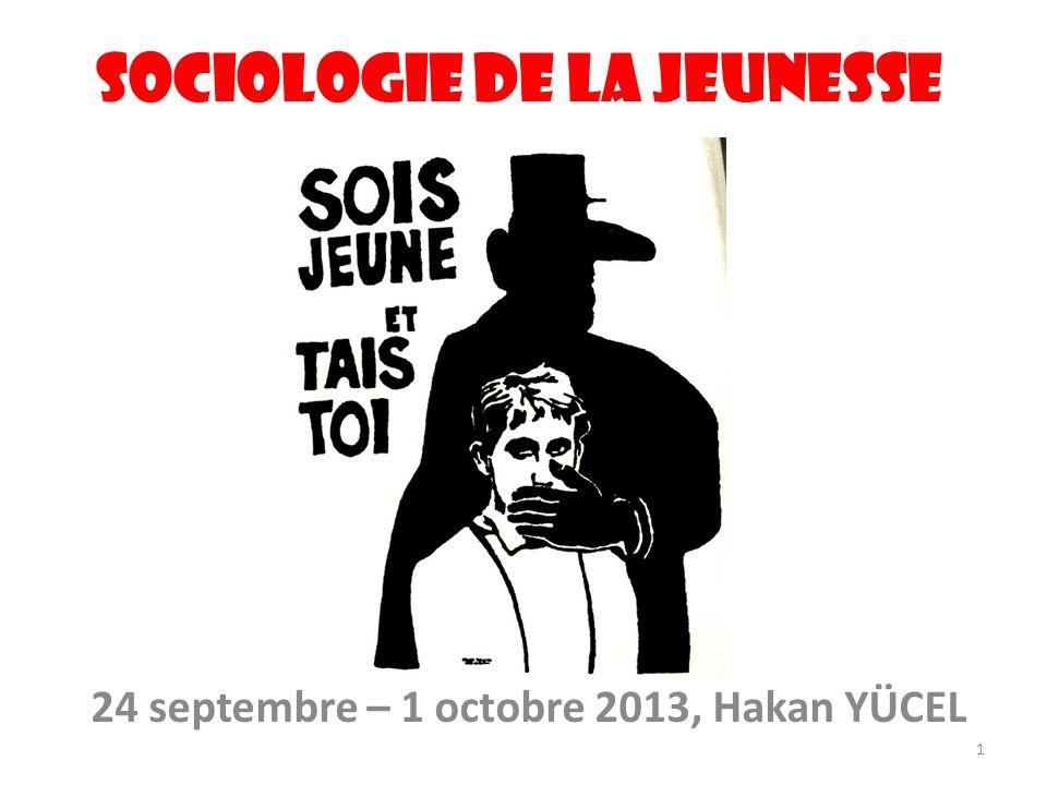 Sociologie de la jeunesse 24 septembre – 1 octobre 2013, Hakan YÜCEL 1