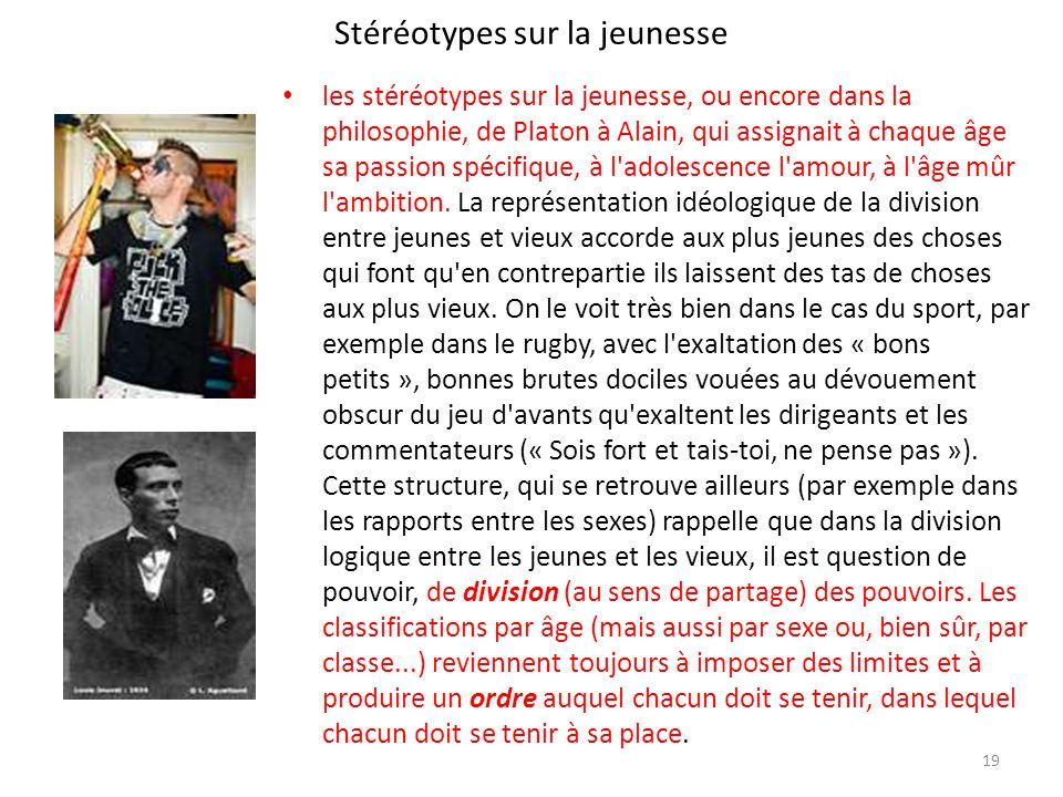 Stéréotypes sur la jeunesse les stéréotypes sur la jeunesse, ou encore dans la philosophie, de Platon à Alain, qui assignait à chaque âge sa passion s