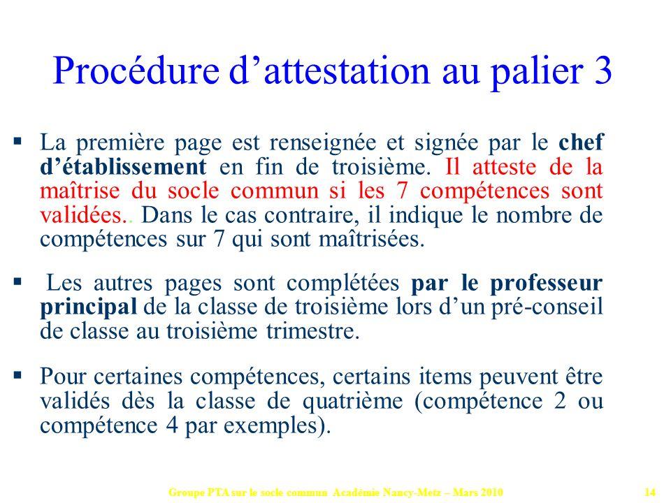 Groupe PTA sur le socle commun Académie Nancy-Metz – Mars 201014 La première page est renseignée et signée par le chef détablissement en fin de troisi