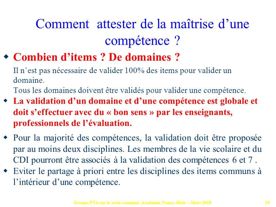Groupe PTA sur le socle commun Académie Nancy-Metz – Mars 201019 Combien ditems ? De domaines ? Il nest pas nécessaire de valider 100% des items pour
