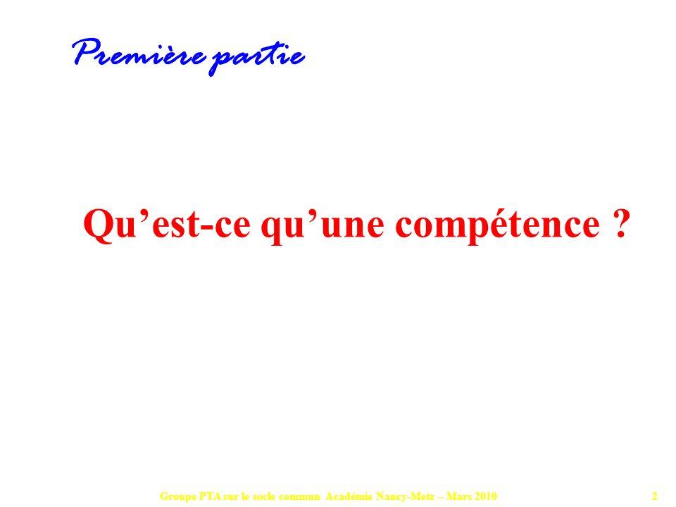 Groupe PTA sur le socle commun Académie Nancy-Metz – Mars 20103 « On entend par compétence, une combinaison de connaissances, daptitudes et dattitudes appropriées à une situation donnée.