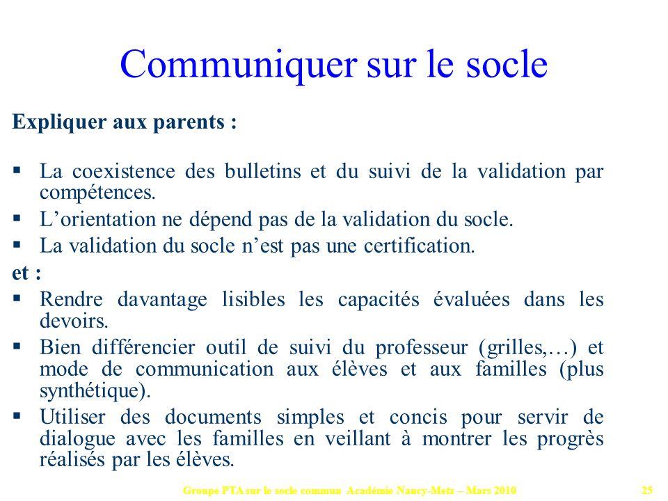 Groupe PTA sur le socle commun Académie Nancy-Metz – Mars 201025 Expliquer aux parents : La coexistence des bulletins et du suivi de la validation par