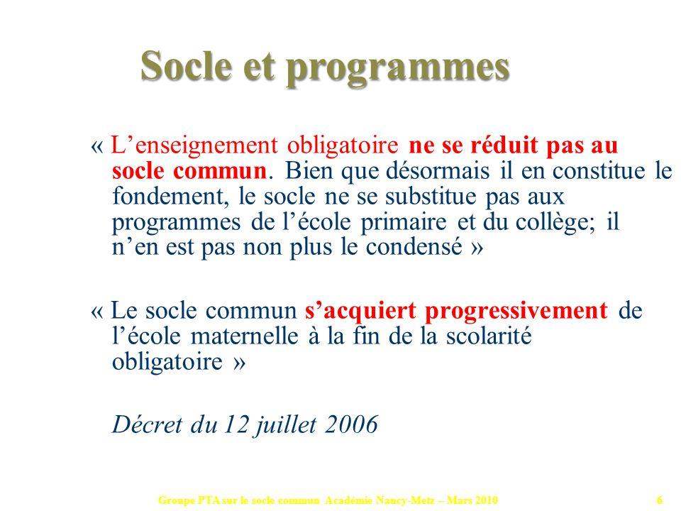 Groupe PTA sur le socle commun Académie Nancy-Metz – Mars 20106 « Lenseignement obligatoire ne se réduit pas au socle commun. Bien que désormais il en
