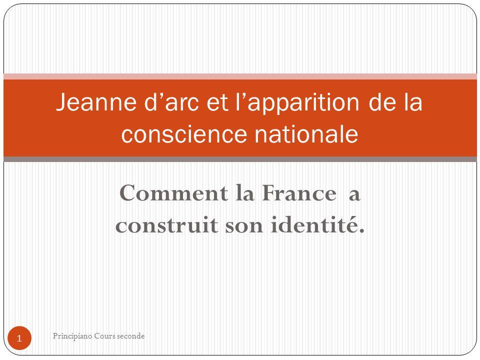 Comment la France a construit son identité. Principiano Cours seconde 1 Jeanne darc et lapparition de la conscience nationale