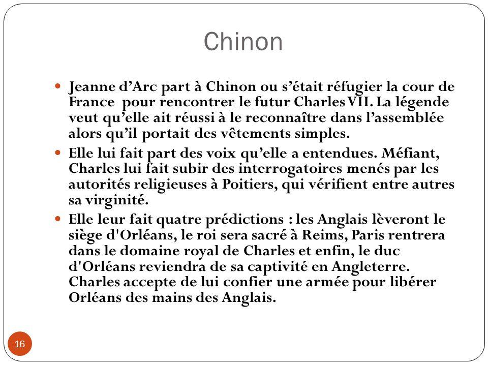 Chinon 16 Jeanne dArc part à Chinon ou sétait réfugier la cour de France pour rencontrer le futur Charles VII. La légende veut quelle ait réussi à le