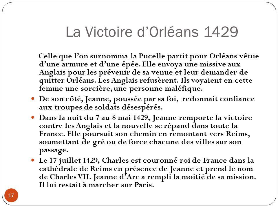 La Victoire dOrléans 1429 17 Celle que lon surnomma la Pucelle partit pour Orléans vêtue dune armure et dune épée. Elle envoya une missive aux Anglais
