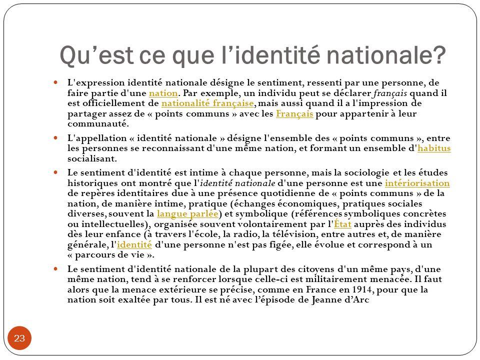 Quest ce que lidentité nationale? 23 L'expression identité nationale désigne le sentiment, ressenti par une personne, de faire partie d'une nation. Pa