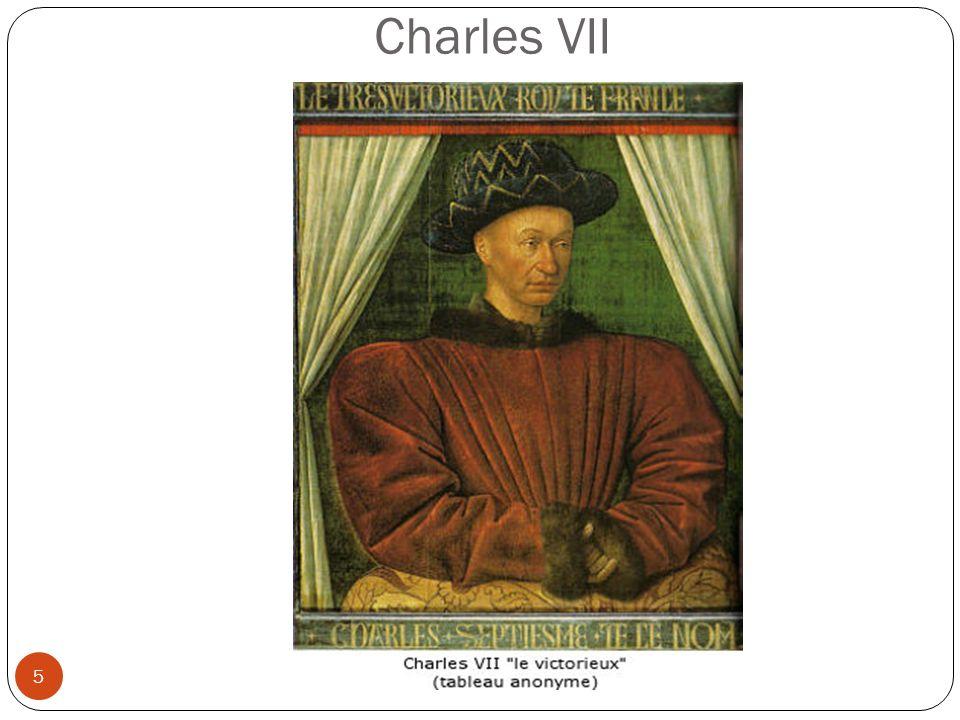 Charles VII le Victorieux 1403 - 1461 6 Son règne sera marqué d un épisode important, la venue de Jeanne d Arc.
