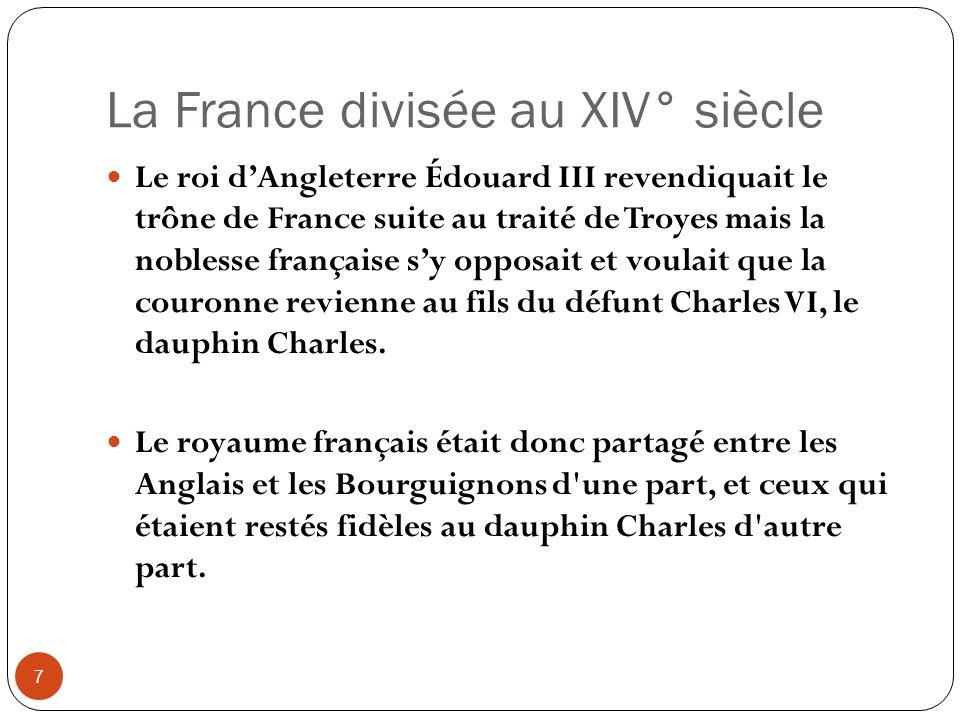 La France divisée au XIV° siècle 7 Le roi dAngleterre Édouard III revendiquait le trône de France suite au traité de Troyes mais la noblesse française