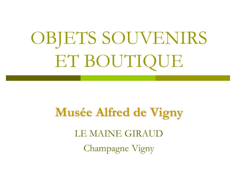 OBJETS SOUVENIRS ET BOUTIQUE Musée Alfred de Vigny LE MAINE GIRAUD Champagne Vigny