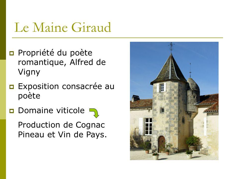 Le Maine Giraud Propriété du poète romantique, Alfred de Vigny Exposition consacrée au poète Domaine viticole Production de Cognac Pineau et Vin de Pays.