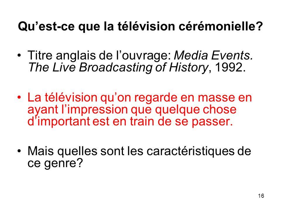 Quest-ce que la télévision cérémonielle? Titre anglais de louvrage: Media Events. The Live Broadcasting of History, 1992. La télévision quon regarde e
