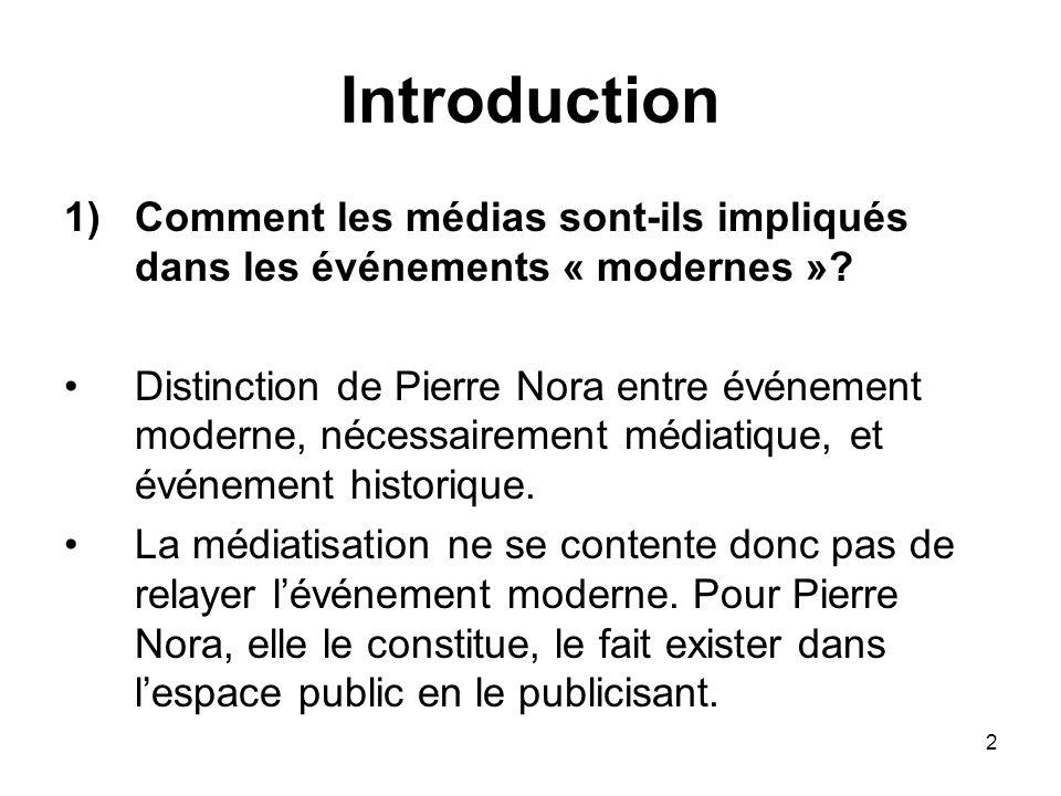 2 Introduction 1)Comment les médias sont-ils impliqués dans les événements « modernes »? Distinction de Pierre Nora entre événement moderne, nécessair