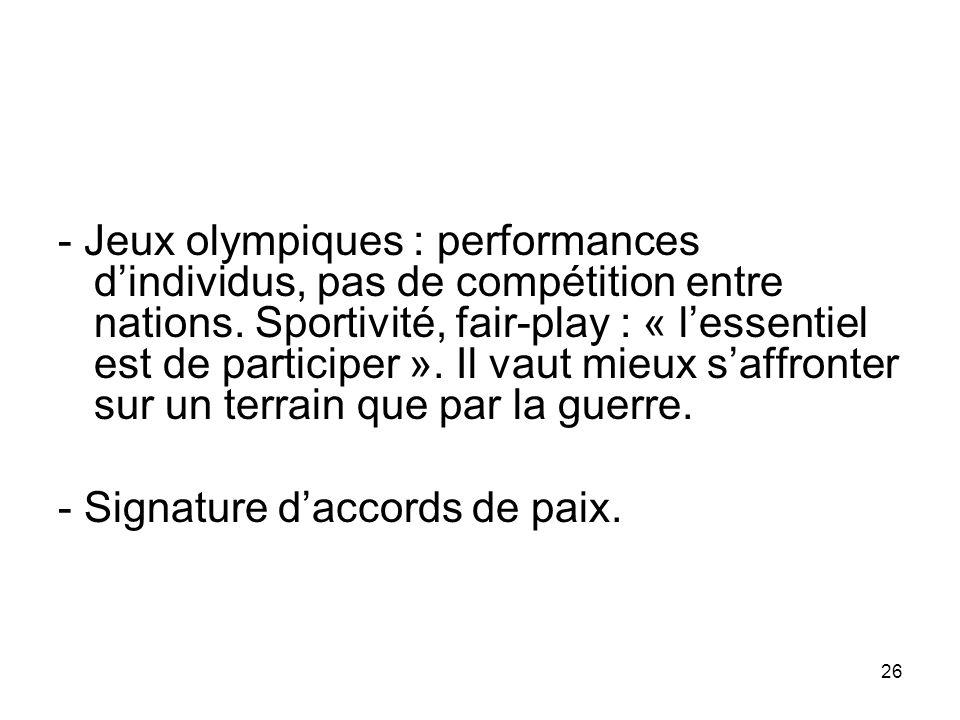 - Jeux olympiques : performances dindividus, pas de compétition entre nations. Sportivité, fair-play : « lessentiel est de participer ». Il vaut mieux