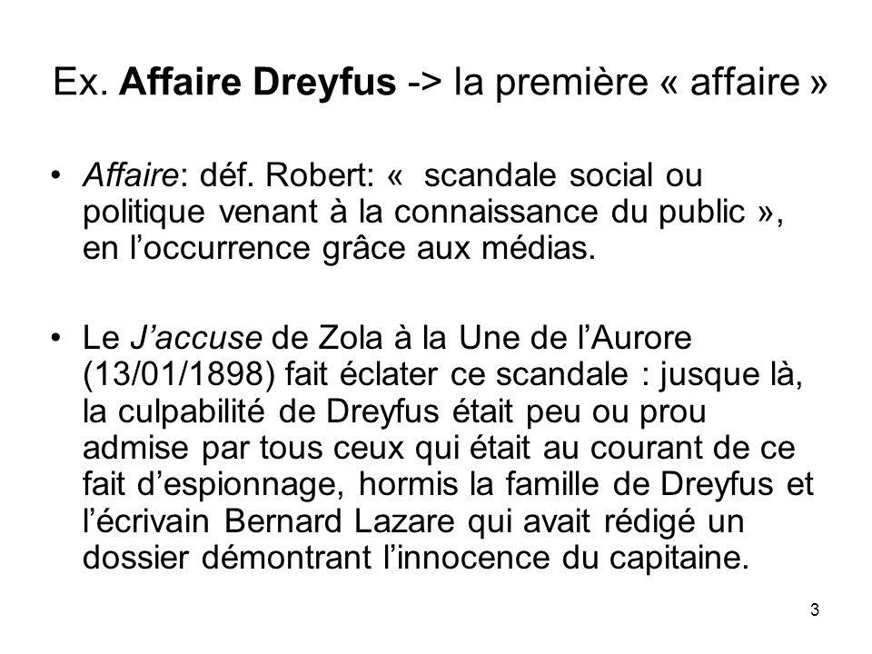 3 Ex. Affaire Dreyfus -> la première « affaire » Affaire: déf. Robert: « scandale social ou politique venant à la connaissance du public », en loccurr