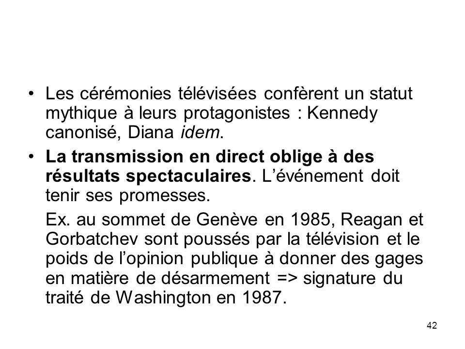 42 Les cérémonies télévisées confèrent un statut mythique à leurs protagonistes : Kennedy canonisé, Diana idem. La transmission en direct oblige à des