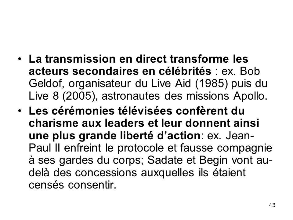 43 La transmission en direct transforme les acteurs secondaires en célébrités : ex. Bob Geldof, organisateur du Live Aid (1985) puis du Live 8 (2005),