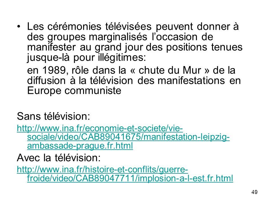 49 Les cérémonies télévisées peuvent donner à des groupes marginalisés loccasion de manifester au grand jour des positions tenues jusque-là pour illég