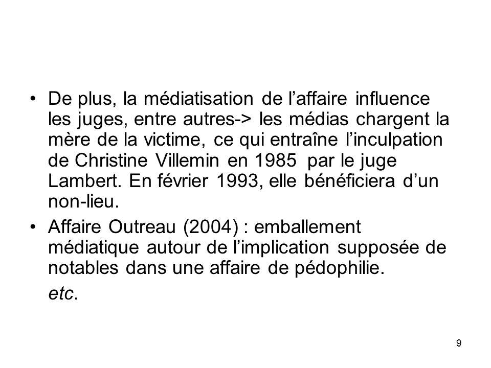 9 De plus, la médiatisation de laffaire influence les juges, entre autres-> les médias chargent la mère de la victime, ce qui entraîne linculpation de