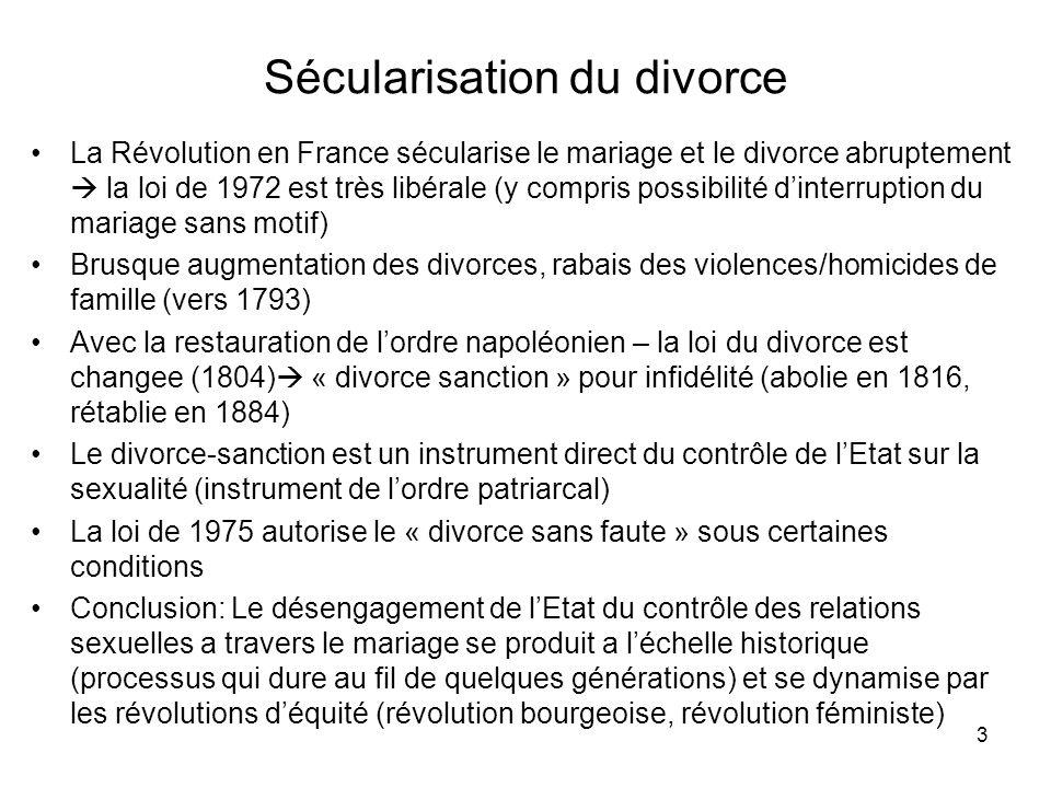 3 Sécularisation du divorce La Révolution en France sécularise le mariage et le divorce abruptement la loi de 1972 est très libérale (y compris possib