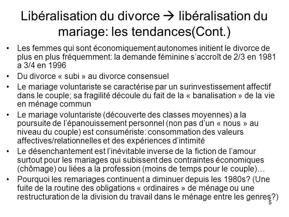 5 Libéralisation du divorce libéralisation du mariage: les tendances(Cont.) Les femmes qui sont économiquement autonomes initient le divorce de plus e