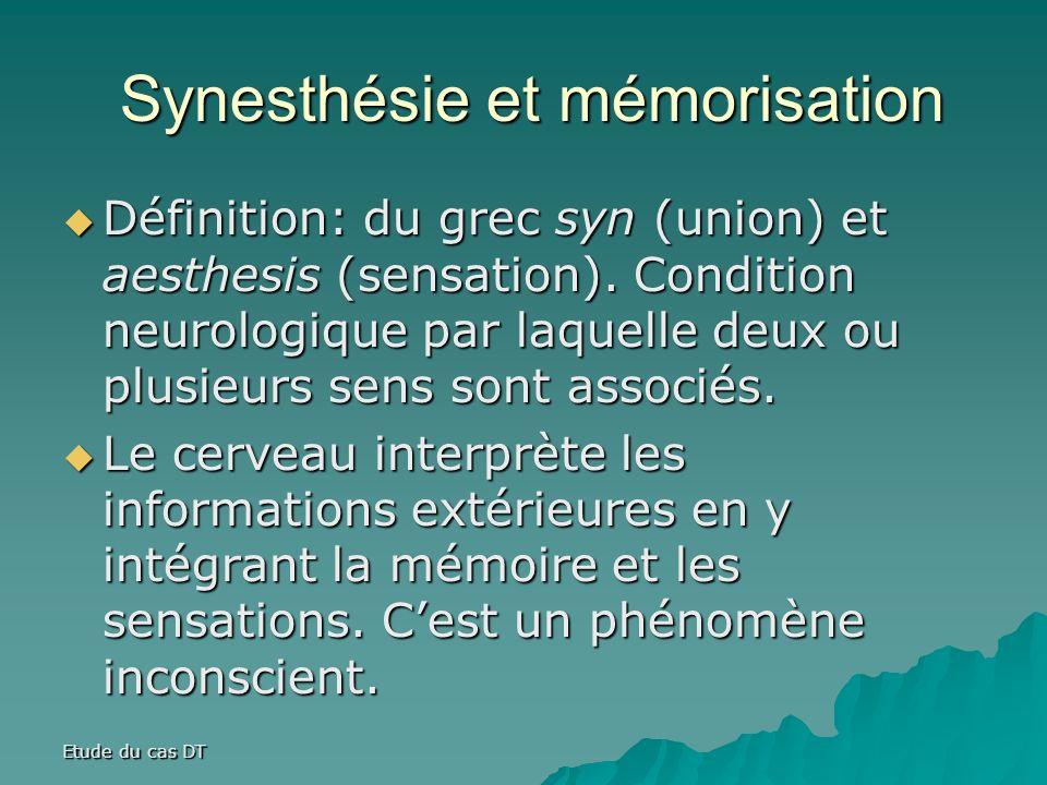 Synesthésie et mémorisation Synesthésie et mémorisation Définition: du grec syn (union) et aesthesis (sensation). Condition neurologique par laquelle