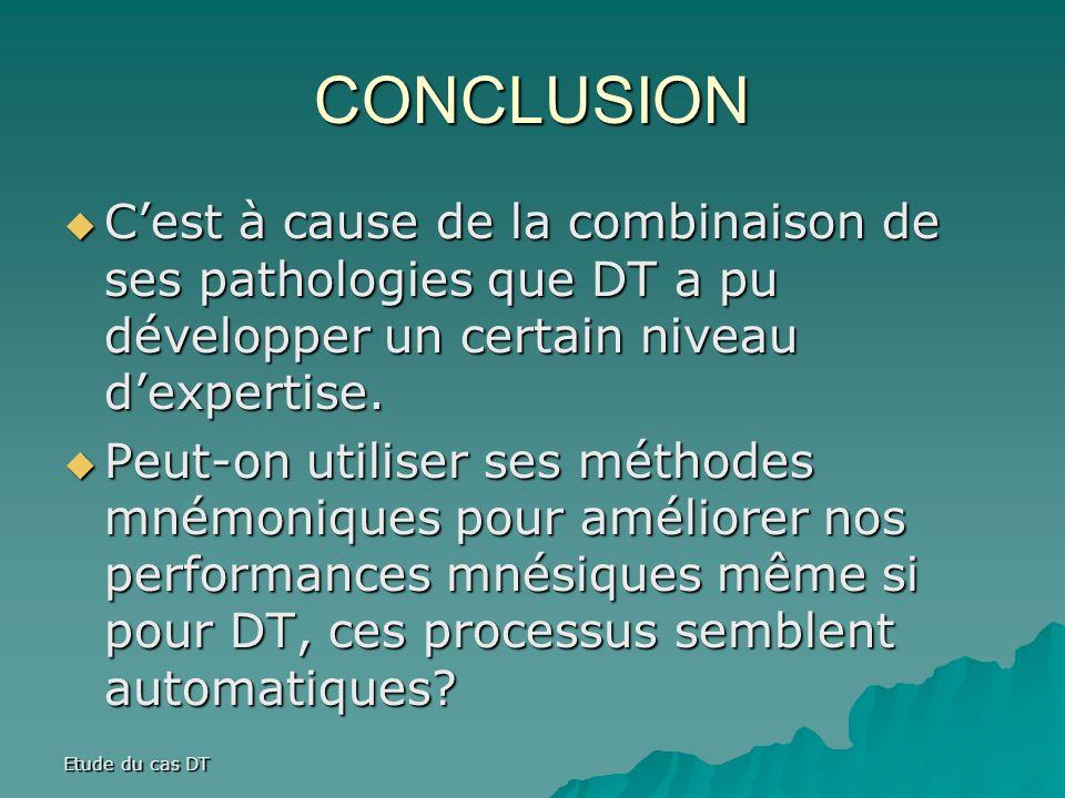 Etude du cas DT CONCLUSION Cest à cause de la combinaison de ses pathologies que DT a pu développer un certain niveau dexpertise.