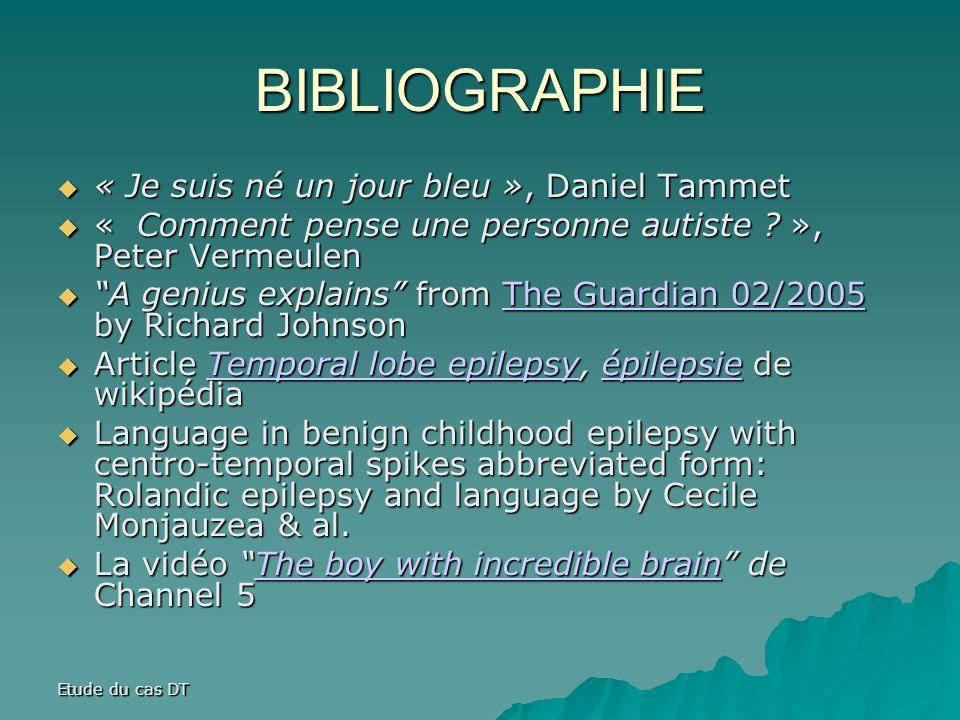 Etude du cas DT BIBLIOGRAPHIE « Je suis né un jour bleu », Daniel Tammet « Je suis né un jour bleu », Daniel Tammet « Comment pense une personne autiste .