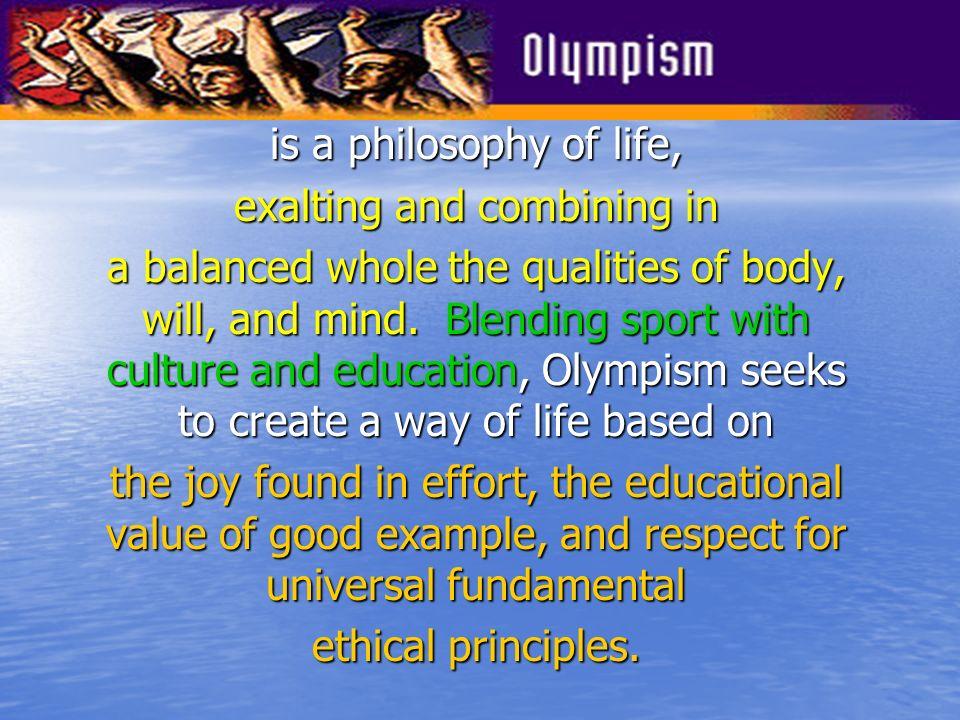 LOlympisme est une philosophie de la vie, exaltant et combinant en un ensemble équilibré les qualités du corps, de la volonté et de lesprit. Alliant l