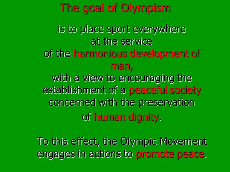 Le but de lOlympisme est de mettre partout le sport au service du développement harmonieux de lhomme, en vue dencourager létablissement dune société p