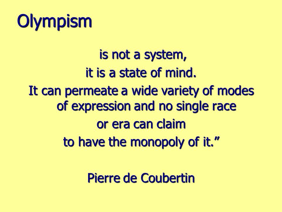 LOlympisme nest point un système. Cest un état desprit. Les formules les plus diverses peuvent sen pénétrer et il nappartient ni à une race ni à une é