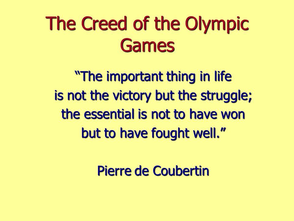 Le Crédo des Jeux Olympiques Limportant dans la vie ce nest point le triomphe, mais le combat; lessentiel ce nest pas davoir vaincu, mais de sêtre bie